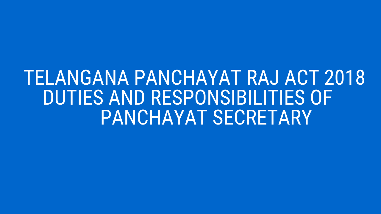 Telangana Panchayat Raj Act 2018 duties and Responsibilities of Panchayat Secretary