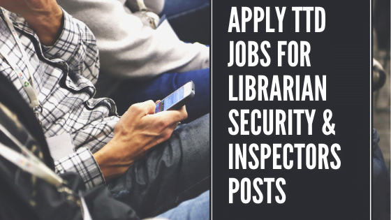 Apply TTD Jobs for Librarian Security & Inspectors Posts